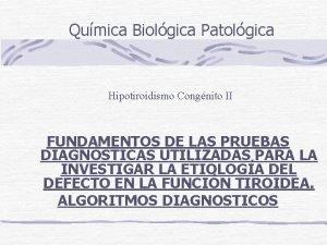 Qumica Biolgica Patolgica Hipotiroidismo Congnito II FUNDAMENTOS DE