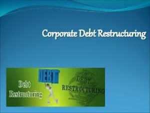 Corporate Debt Restructuring CORPORATE RESTRUCTURING MEANING The process
