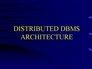 DISTRIBUTED DBMS ARCHITECTURE DBMS STANDARDIZATION Based on components