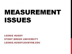 MEASUREMENT ISSUES LEONIE HUDDY STONY BROOK UNIVERSITY LEONIE