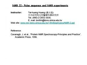 NMR II Pulse sequence and NMR experiments Instructor