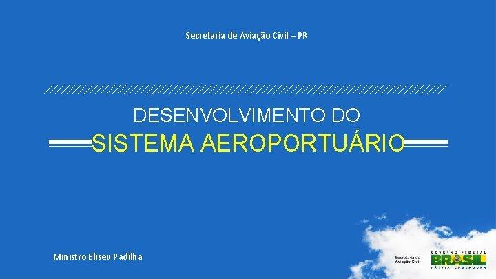 Secretaria de Aviao Civil PR DESENVOLVIMENTO DO SISTEMA