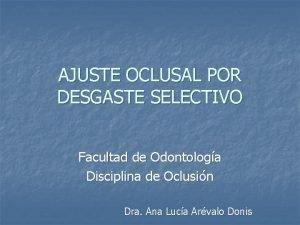 AJUSTE OCLUSAL POR DESGASTE SELECTIVO Facultad de Odontologa