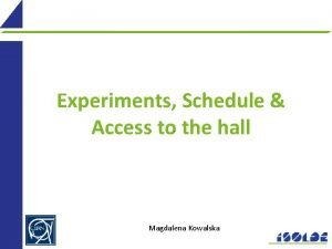 Experiments Schedule Access to the hall Magdalena Kowalska