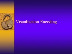 Visualization Encoding Introduction Information visualization starts from data