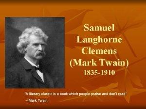 Samuel Langhorne Clemens Mark Twain 1835 1910 A