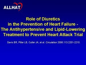 1 ALLHAT Role of Diuretics in the Prevention