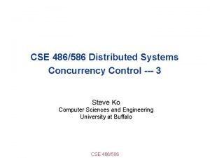 CSE 486586 Distributed Systems Concurrency Control 3 Steve