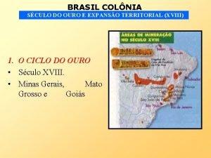 BRASIL COLNIA SCULO DO OURO E EXPANSO TERRITORIAL