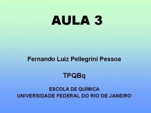 AULA 3 Fernando Luiz Pellegrini Pessoa TPQBq ESCOLA