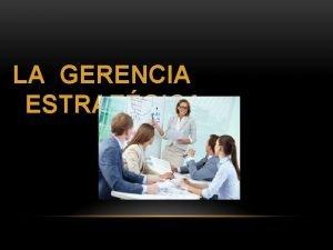 LA GERENCIA ESTRATGICA LA GERENCIA ESTRATEGICA CONCEPTO DE