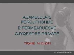 ASAMBLEJA E PRGJITHSHME E PRMBARUESVE GJYQESOR PRIVAT TIRAN