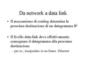 Da network a data link Il meccanismo di