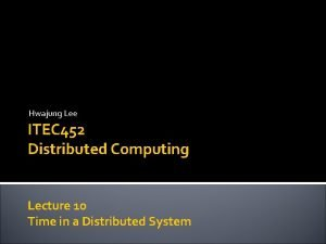 Hwajung Lee ITEC 452 Distributed Computing Lecture 10