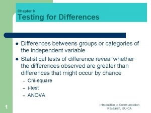 Chapter 9 Testing for Differences l l Differences