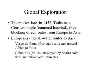 Global Exploration The motivation in 1453 Turks take