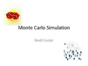 Monte Carlo Simulation Brett Foster Monte Carlo In