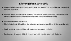 Efterkrigstiden 1945 1991 Efterkrigstidens mest framtrdande hndelse var