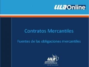 Contratos Mercantiles Fuentes de las obligaciones mercantiles Fuentes