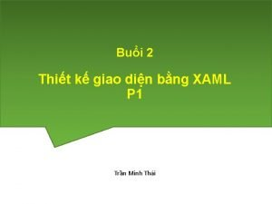 Bui 2 Thit k giao din bng XAML