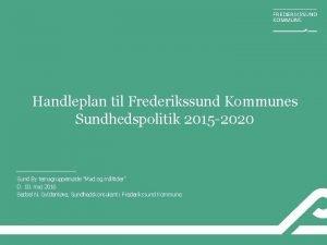 Handleplan til Frederikssund Kommunes Sundhedspolitik 2015 2020 Sund