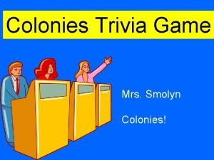 Colonies Trivia Game Mrs Smolyn Colonies i L