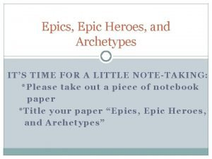 Epics Epic Heroes and Archetypes ITS TIME FOR