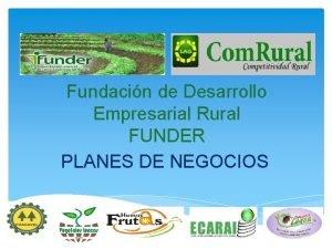 Fundacin de Desarrollo Empresarial Rural FUNDER PLANES DE