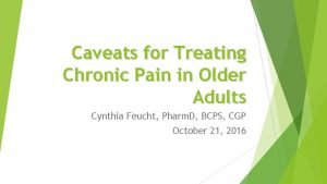 Caveats for Treating Chronic Pain in Older Adults