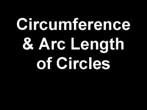 Circumference Arc Length of Circles Circumference The distance