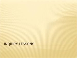 INQUIRY LESSONS INQUIRY LESSONS The world is full