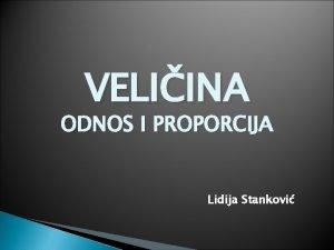 VELIINA ODNOS I PROPORCIJA Lidija Stankovi Sadraj Uvod