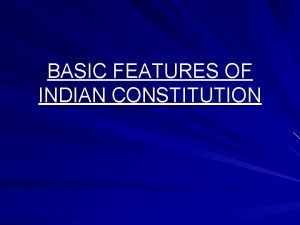 BASIC FEATURES OF INDIAN CONSTITUTION INTRODUCTION The Constitution