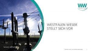 WESTFALEN WESER STELLT SICH VOR Westfalen Weser Unternehmensprsentation