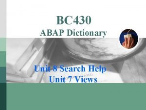 BC 430 ABAP Dictionary Unit 8 Search Help