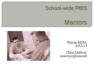 Schoolwide PBIS Mentors Wayne RESA 2012 13 Chris