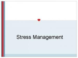 Stress Management Importance of Stress Management Stress is