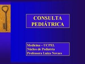 CONSULTA PEDITRICA Medicina UCPEL Ncleo de Pediatria Professora