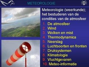 METEOROLOGIE Meteorologie weerkunde het bestuderen van de condities