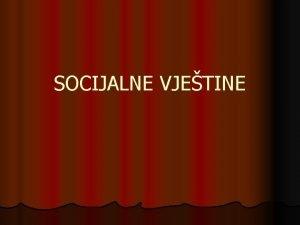 SOCIJALNE VJETINE SVRHA RADIONICE l Nauiti uenike osnovnim