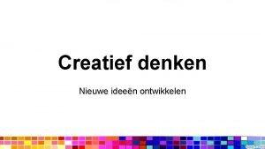 Creatief denken Nieuwe ideen ontwikkelen Creatief denken Uitleg