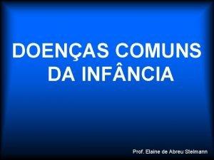 DOENAS COMUNS DA INF NCIA Prof Elaine de