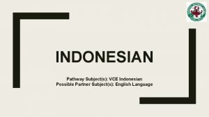 INDONESIAN Pathway Subjects VCE Indonesian Possible Partner Subjects