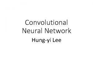 Convolutional Neural Network Hungyi Lee Why CNN for