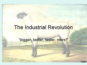 The Industrial Revolution bigger better faster more Video
