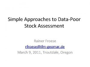 Simple Approaches to DataPoor Stock Assessment Rainer Froese