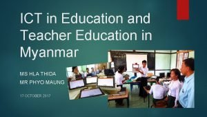 ICT in Education and Teacher Education in Myanmar