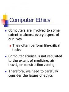 Computer Ethics n Computers are involved to some