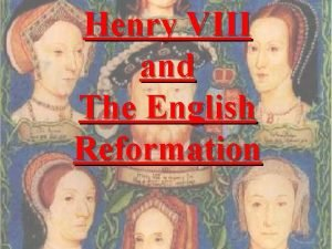 Henry VIII and The English Reformation English Reformation