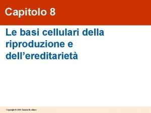 Capitolo 8 Le basi cellulari della riproduzione e